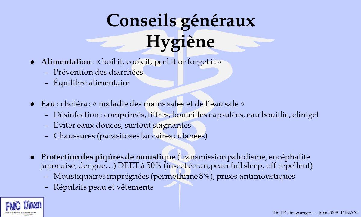 Conseils généraux Hygiène l Alimentation : « boil it, cook it, peel it or forget it » –Prévention des diarrhées –Équilibre alimentaire l Eau : choléra