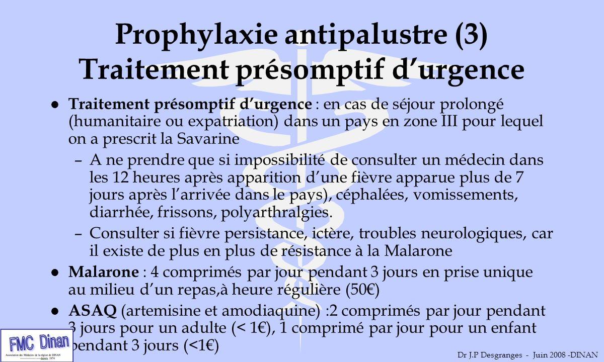 Prophylaxie antipalustre (3) Traitement présomptif durgence l Traitement présomptif durgence : en cas de séjour prolongé (humanitaire ou expatriation)