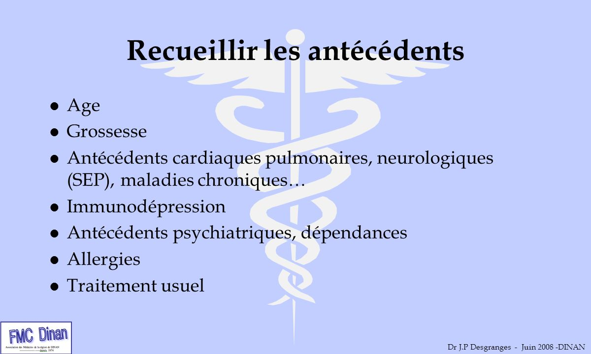 Recueillir les antécédents l Age l Grossesse l Antécédents cardiaques pulmonaires, neurologiques (SEP), maladies chroniques… l Immunodépression l Anté