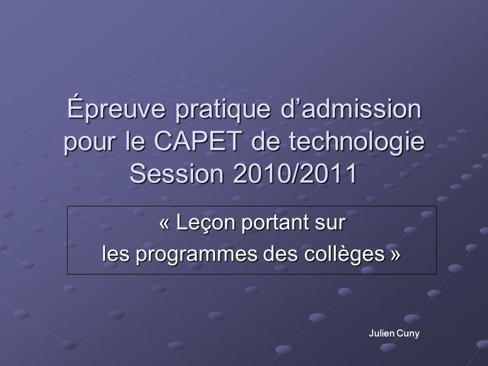 Épreuve pratique dadmission pour le CAPET de technologie Session 2010/2011 « Leçon portant sur les programmes des collèges » Julien Cuny