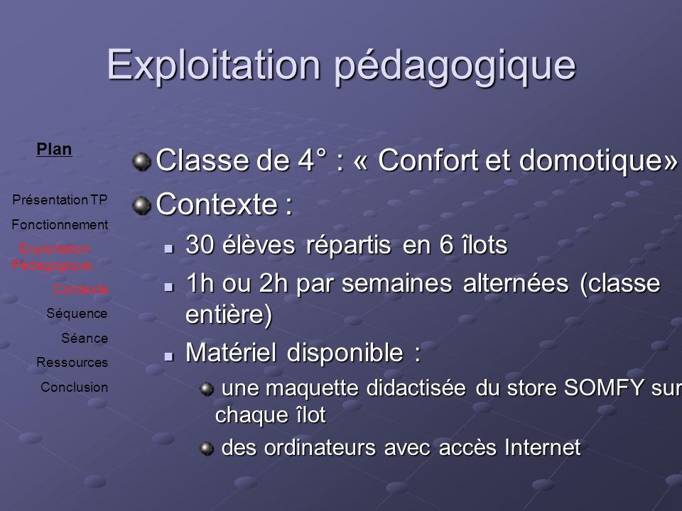 Séquence Plan Présentation TP Fonctionnement Exploitation Pédagogique : Contexte Séquence Séance Ressources Conclusion