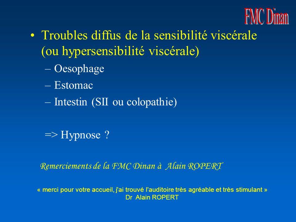 Troubles diffus de la sensibilité viscérale (ou hypersensibilité viscérale) –Oesophage –Estomac –Intestin (SII ou colopathie) => Hypnose .