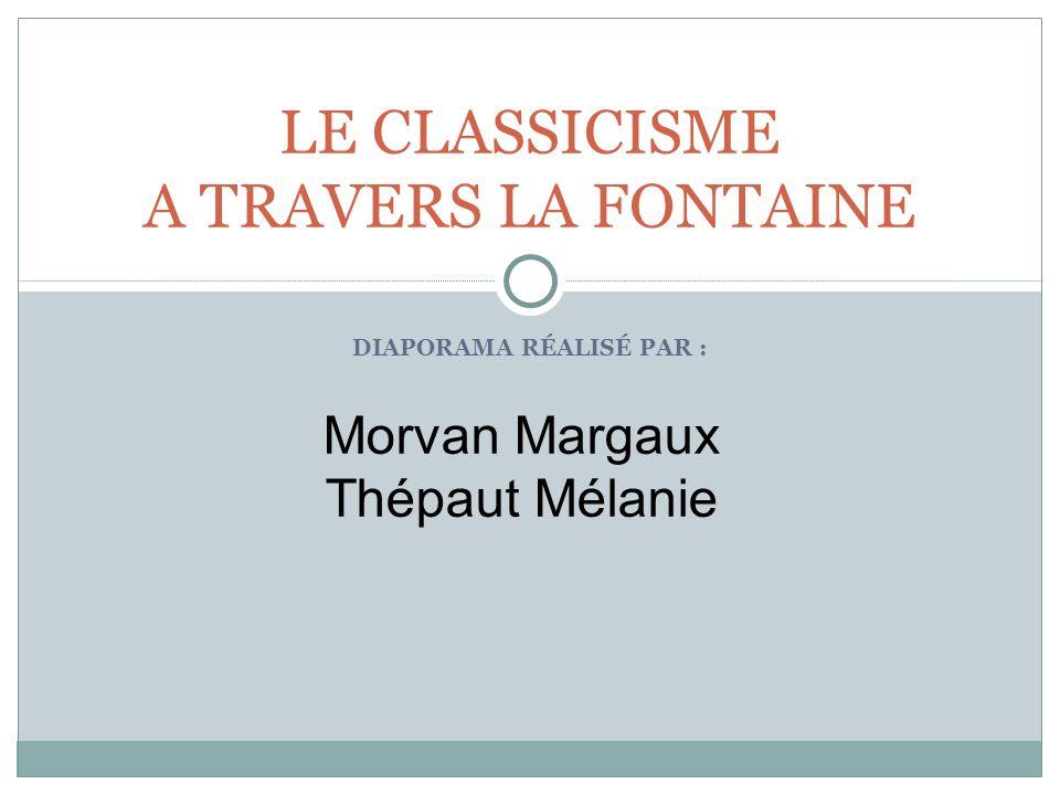 DIAPORAMA RÉALISÉ PAR : LE CLASSICISME A TRAVERS LA FONTAINE Morvan Margaux Thépaut Mélanie