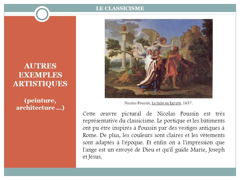 AUTRES EXEMPLES ARTISTIQUES (peinture, architecture …) LE CLASSICISME Cette œuvre pictural de Nicolas Poussin est très représentative du classicisme.