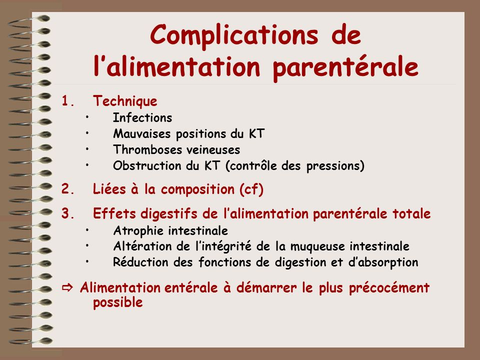 Complications de lalimentation parentérale 1.Technique Infections Mauvaises positions du KT Thromboses veineuses Obstruction du KT (contrôle des press