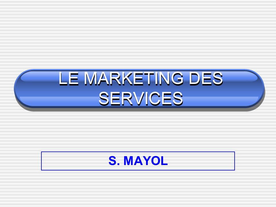 LE MARKETING DES SERVICES S. MAYOL