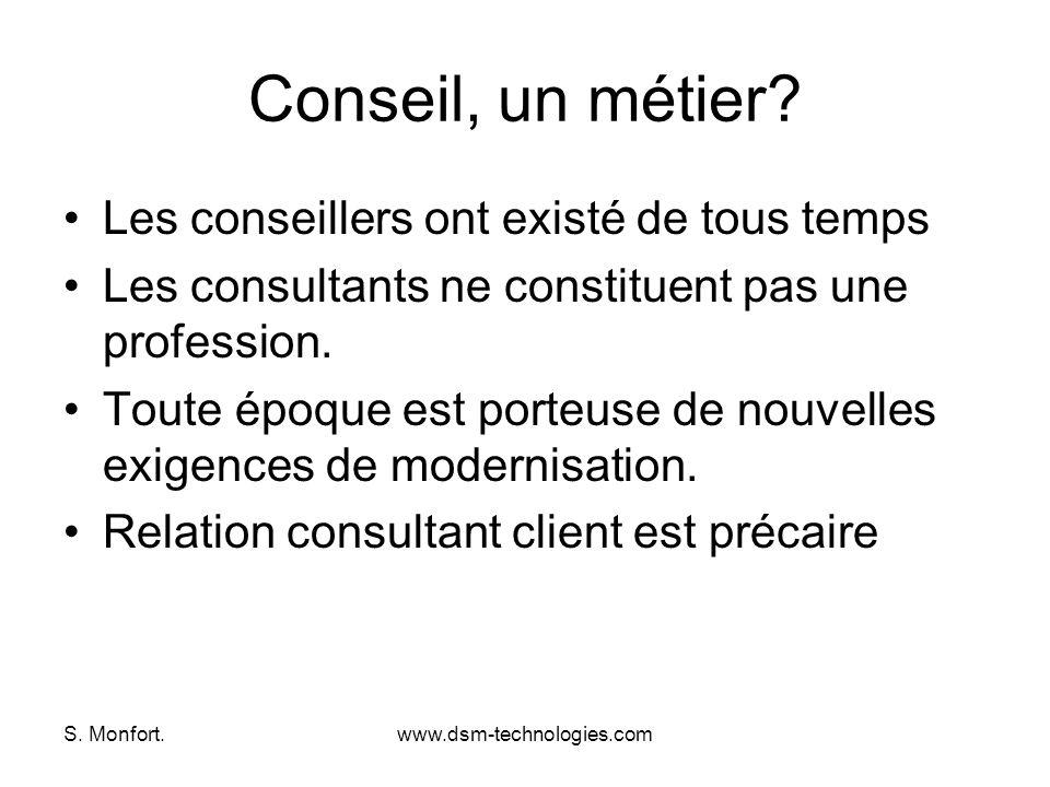 S. Monfort.www.dsm-technologies.com Conseil, un métier? Les conseillers ont existé de tous temps Les consultants ne constituent pas une profession. To