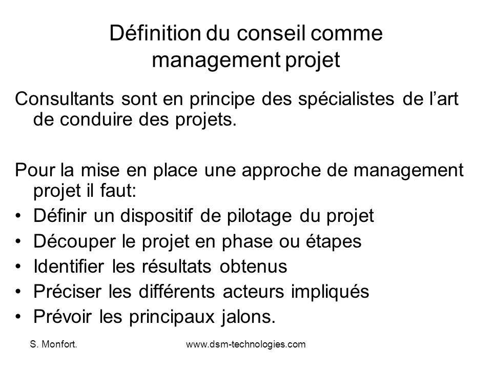 S. Monfort.www.dsm-technologies.com Définition du conseil comme management projet Consultants sont en principe des spécialistes de lart de conduire de