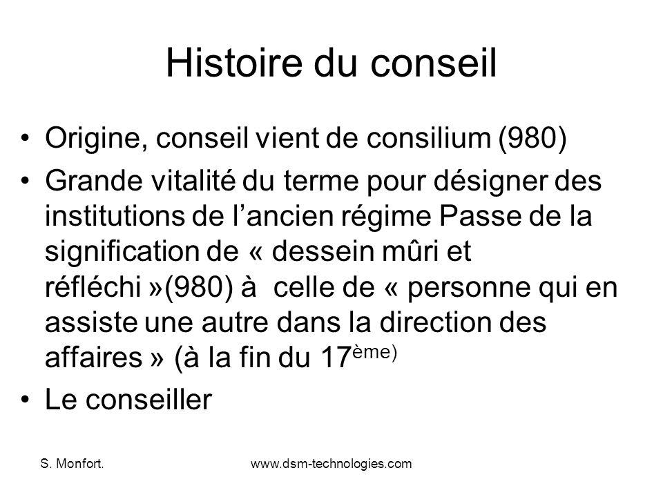 S. Monfort.www.dsm-technologies.com Histoire du conseil Origine, conseil vient de consilium (980) Grande vitalité du terme pour désigner des instituti