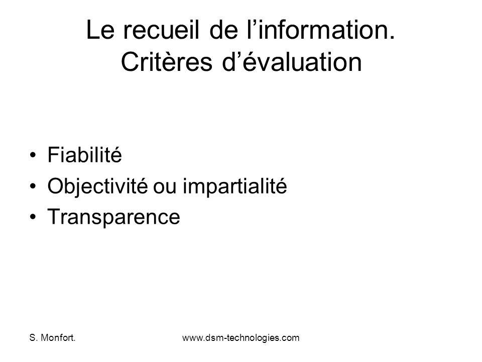 S. Monfort.www.dsm-technologies.com Le recueil de linformation. Critères dévaluation Fiabilité Objectivité ou impartialité Transparence