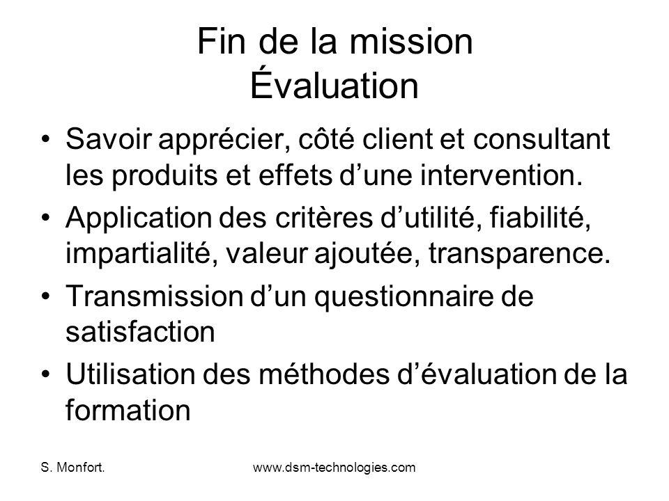 S. Monfort.www.dsm-technologies.com Fin de la mission Évaluation Savoir apprécier, côté client et consultant les produits et effets dune intervention.