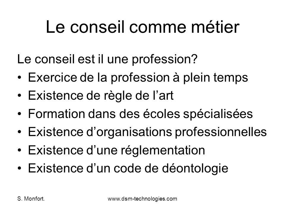 S. Monfort.www.dsm-technologies.com Le conseil comme métier Le conseil est il une profession? Exercice de la profession à plein temps Existence de règ
