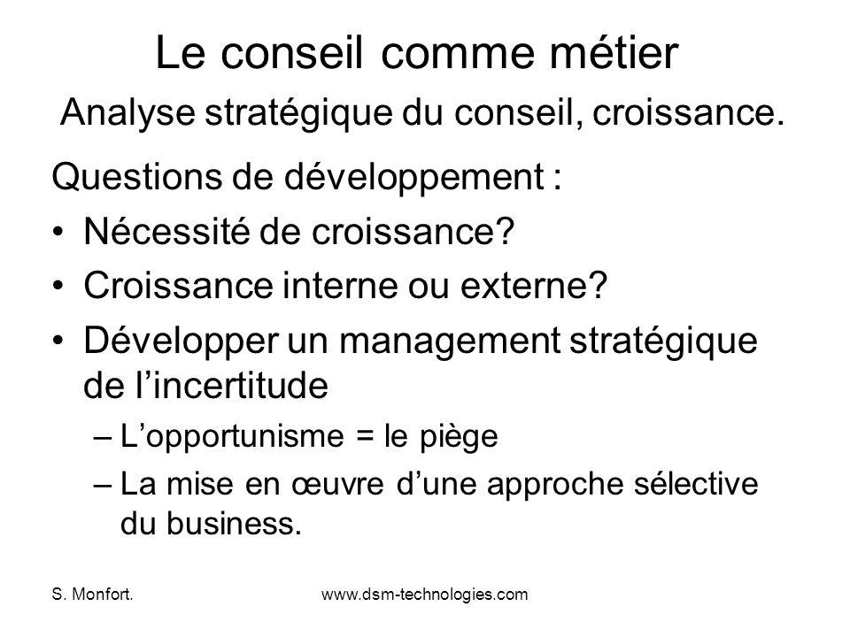 S. Monfort.www.dsm-technologies.com Le conseil comme métier Analyse stratégique du conseil, croissance. Questions de développement : Nécessité de croi