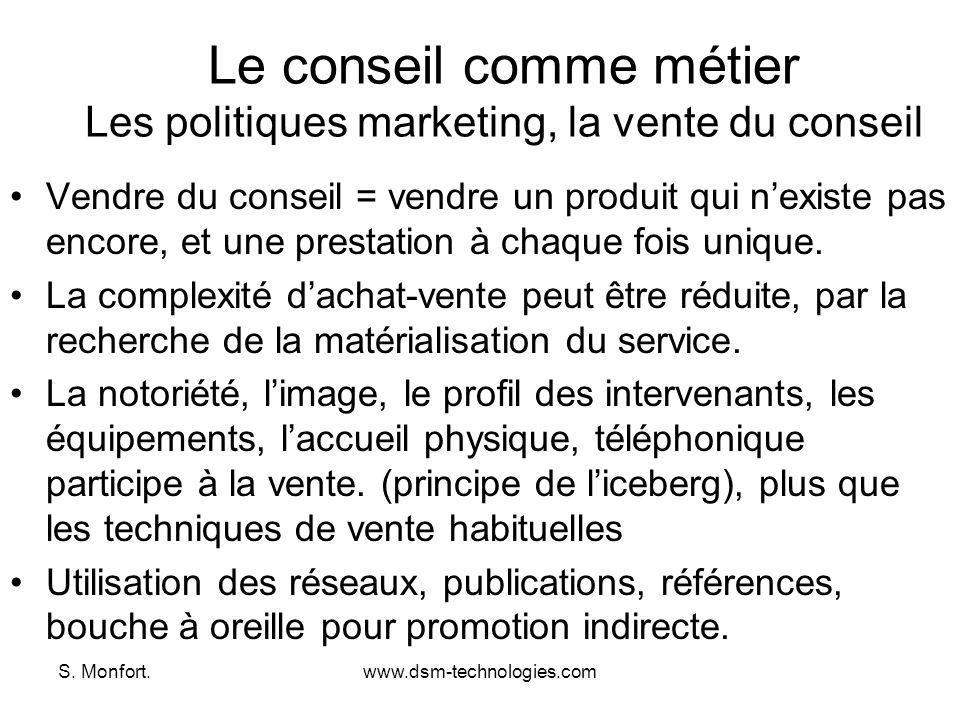 S. Monfort.www.dsm-technologies.com Le conseil comme métier Les politiques marketing, la vente du conseil Vendre du conseil = vendre un produit qui ne