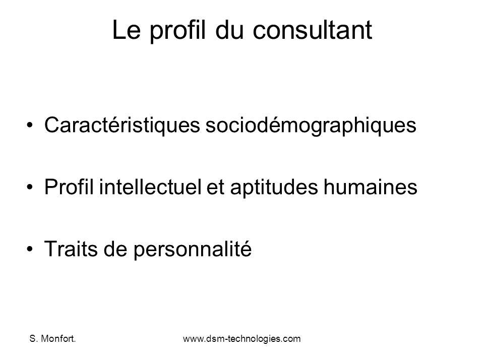 S. Monfort.www.dsm-technologies.com Le profil du consultant Caractéristiques sociodémographiques Profil intellectuel et aptitudes humaines Traits de p