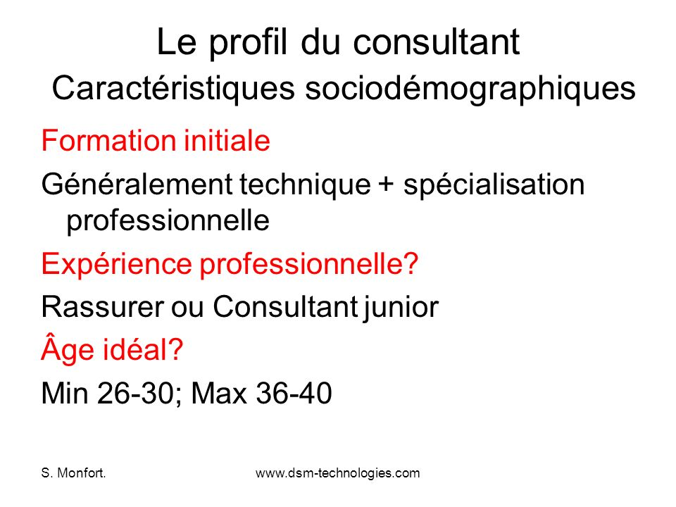 S. Monfort.www.dsm-technologies.com Le profil du consultant Caractéristiques sociodémographiques Formation initiale Généralement technique + spécialis