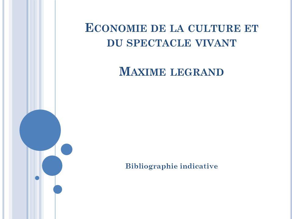E CONOMIE DE LA CULTURE ET DU SPECTACLE VIVANT M AXIME LEGRAND Bibliographie indicative
