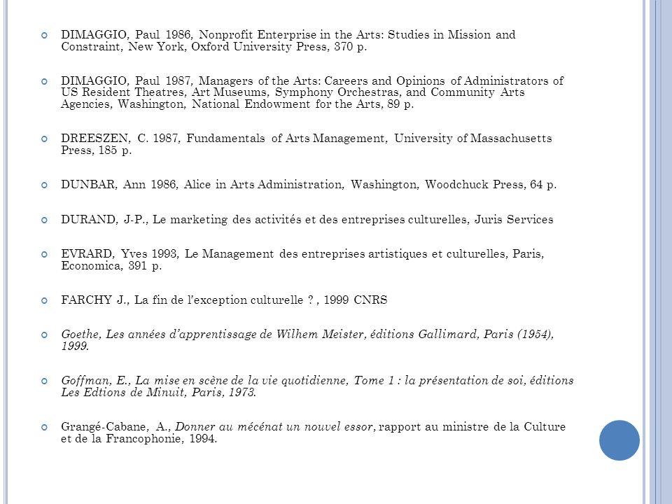 DIMAGGIO, Paul 1986, Nonprofit Enterprise in the Arts: Studies in Mission and Constraint, New York, Oxford University Press, 370 p. DIMAGGIO, Paul 198