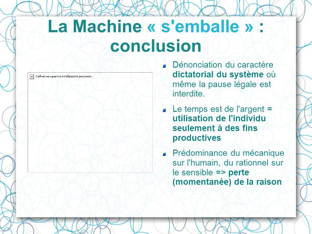 La Machine « s'emballe » : conclusion Dénonciation du caractère dictatorial du système où même la pause légale est interdite. Le temps est de l'argent