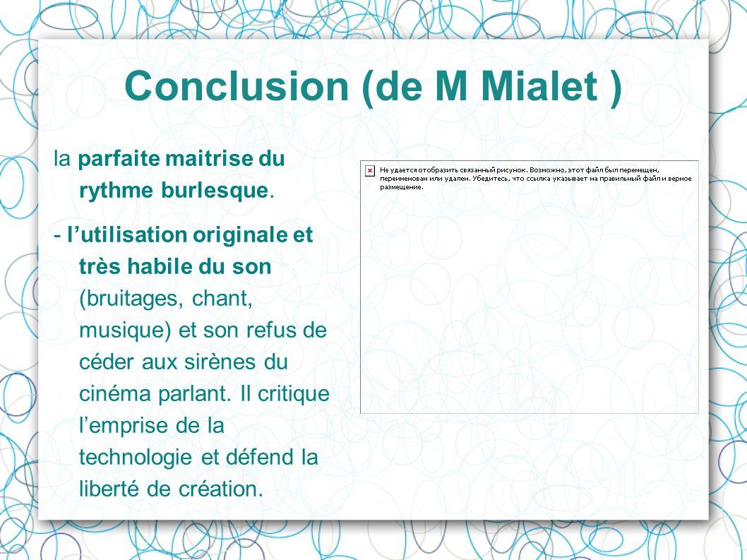 Conclusion (de M Mialet ) la parfaite maitrise du rythme burlesque. - lutilisation originale et très habile du son (bruitages, chant, musique) et son
