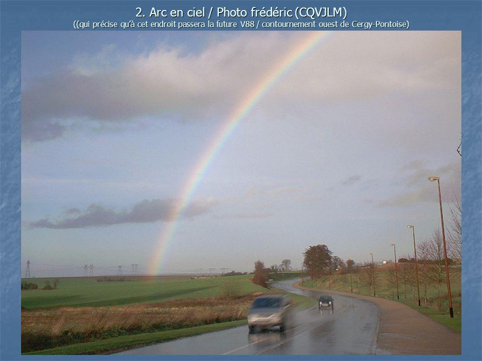2. Arc en ciel / Photo frédéric (CQVJLM) ((qui précise quà cet endroit passera la future V88 / contournement ouest de Cergy-Pontoise)
