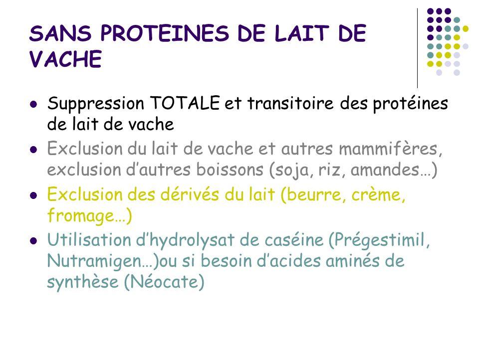 SANS PROTEINES DE LAIT DE VACHE Suppression TOTALE et transitoire des protéines de lait de vache Exclusion du lait de vache et autres mammifères, excl