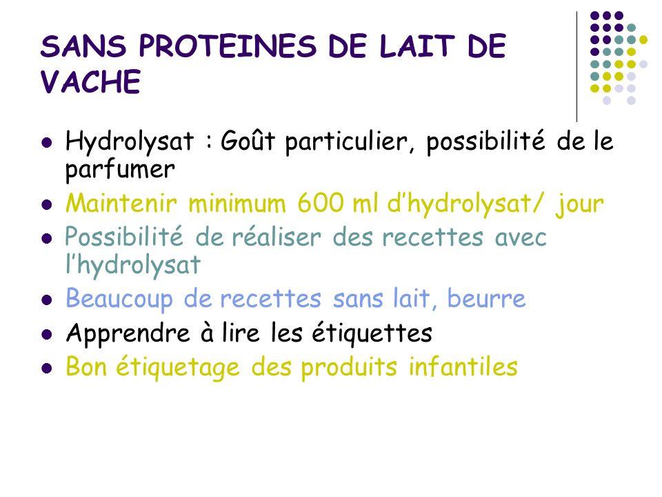 SANS PROTEINES DE LAIT DE VACHE Hydrolysat : Goût particulier, possibilité de le parfumer Maintenir minimum 600 ml dhydrolysat/ jour Possibilité de ré