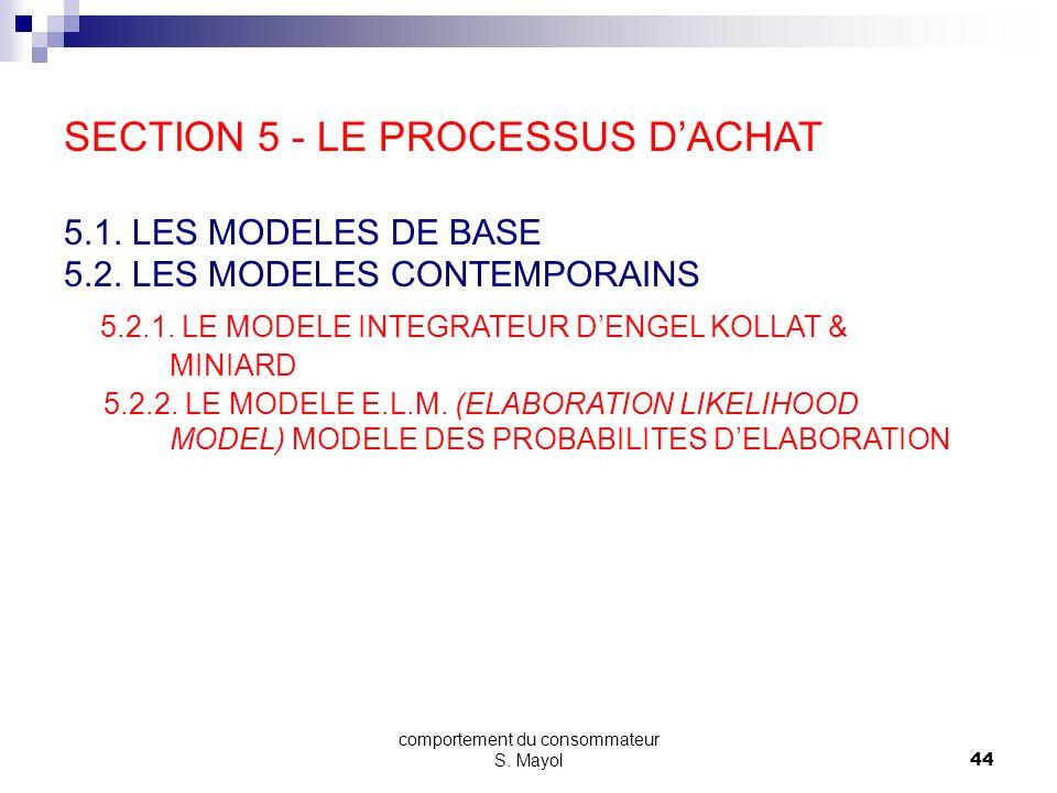 comportement du consommateur S. Mayol43 STIMULI EXPOSITION ATTENTION COMPRÉHENSION ACCEPTATION RÉTENTION RECHERCHE EXTERNE MÉMOIRE RECHERCHE INTERNE C