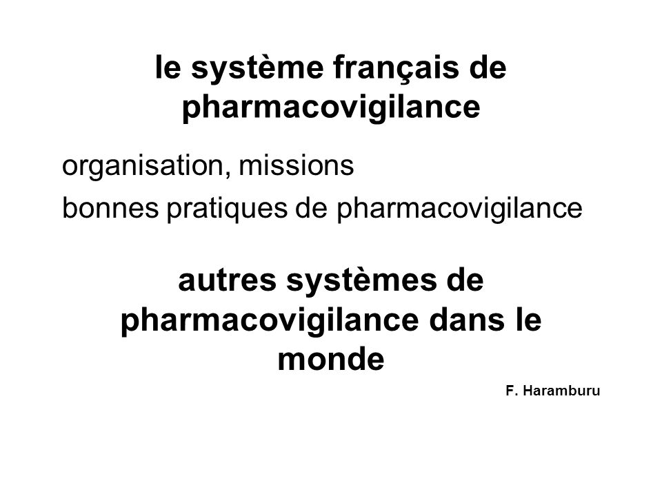 le système français de pharmacovigilance organisation, missions bonnes pratiques de pharmacovigilance autres systèmes de pharmacovigilance dans le mon