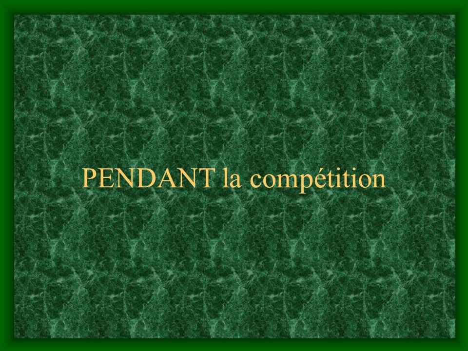 PENDANT la compétition