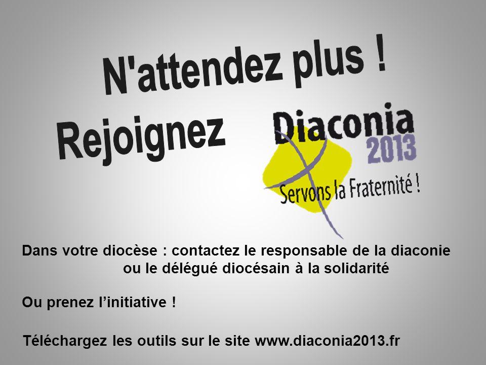 Dans votre diocèse : contactez le responsable de la diaconie ou le délégué diocésain à la solidarité Ou prenez linitiative ! Téléchargez les outils su