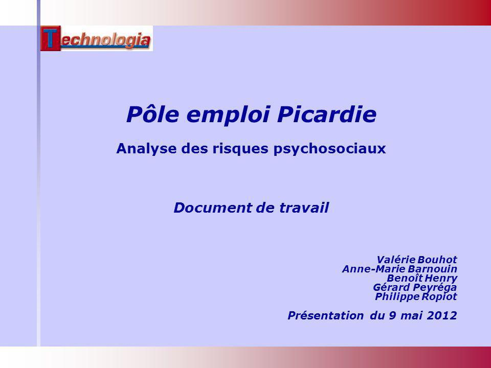 Pôle emploi Picardie Analyse des risques psychosociaux Document de travail Valérie Bouhot Anne-Marie Barnouin Benoît Henry Gérard Peyréga Philippe Rop