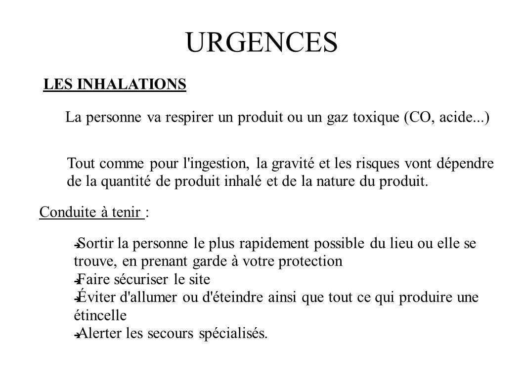 URGENCES LES INHALATIONS La personne va respirer un produit ou un gaz toxique (CO, acide...) Tout comme pour l'ingestion, la gravité et les risques vo