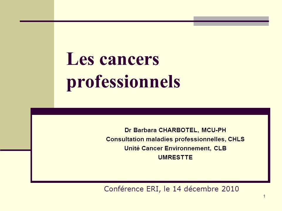 1 Les cancers professionnels Dr Barbara CHARBOTEL, MCU-PH Consultation maladies professionnelles, CHLS Unité Cancer Environnement, CLB UMRESTTE Confér