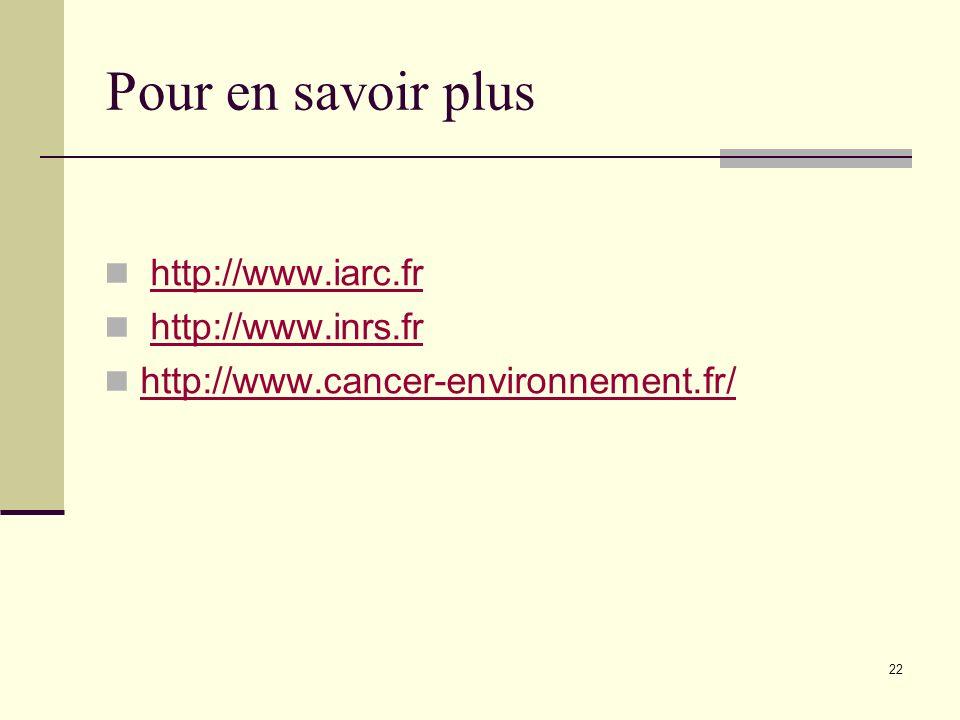 22 Pour en savoir plus http://www.iarc.fr http://www.inrs.fr http://www.cancer-environnement.fr/