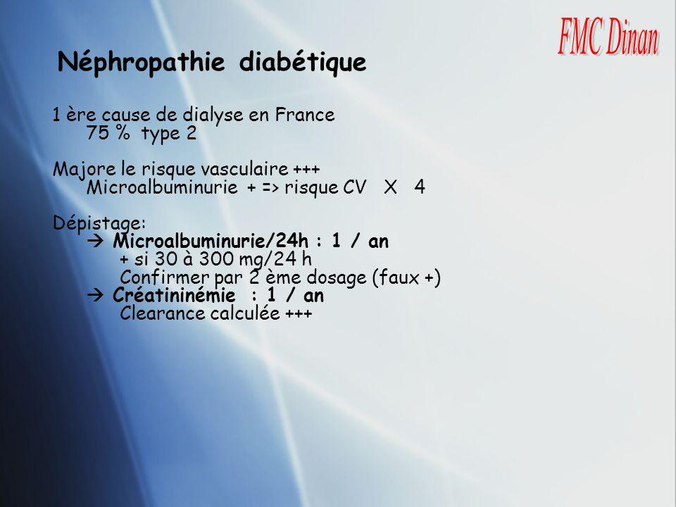 1 ère cause de dialyse en France 75 % type 2 Majore le risque vasculaire +++ Microalbuminurie + => risque CV X 4 Dépistage: Microalbuminurie/24h : 1 /