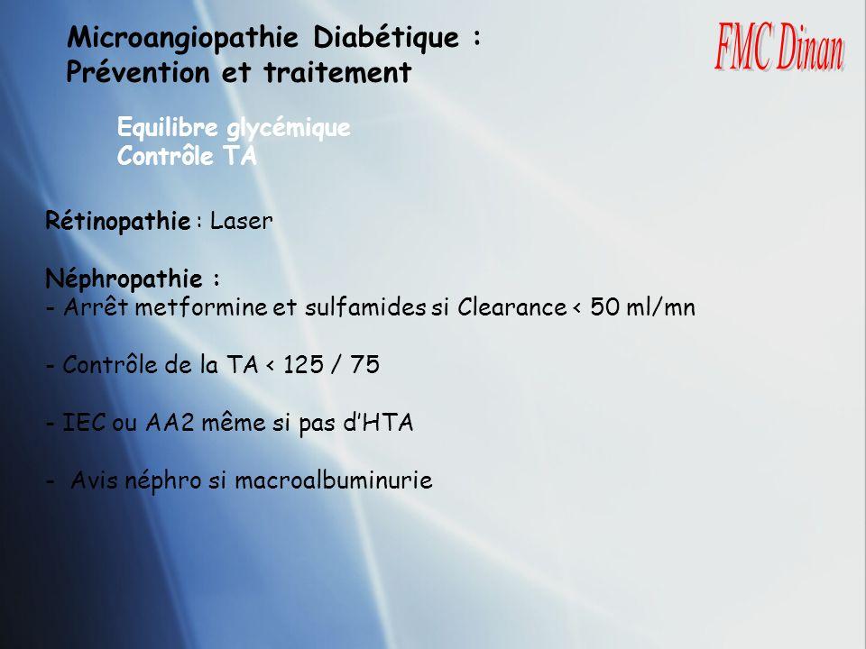 Microangiopathie Diabétique : Prévention et traitement Equilibre glycémique Contrôle TA Rétinopathie : Laser Néphropathie : - Arrêt metformine et sulf