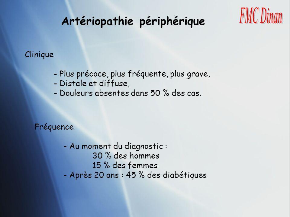 Artériopathie périphérique Clinique - Plus précoce, plus fréquente, plus grave, - Distale et diffuse, - Douleurs absentes dans 50 % des cas. Fréquence