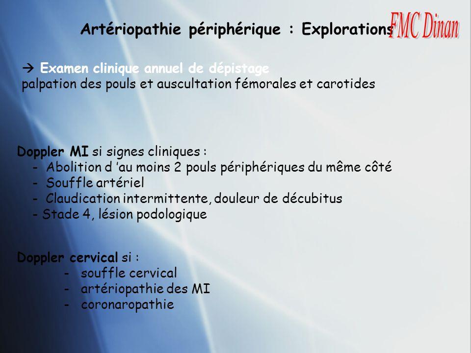 Doppler MI si signes cliniques : - Abolition d au moins 2 pouls périphériques du même côté - Souffle artériel - Claudication intermittente, douleur de