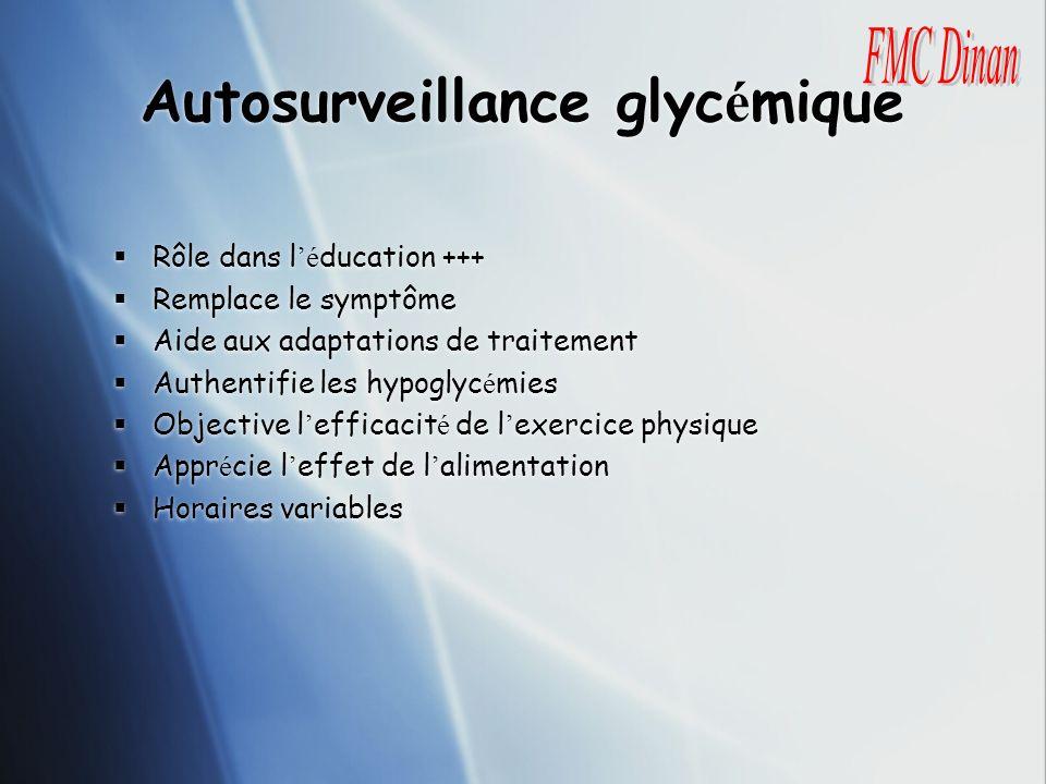 Autosurveillance glyc é mique Rôle dans l é ducation +++ Remplace le symptôme Aide aux adaptations de traitement Authentifie les hypoglyc é mies Objec