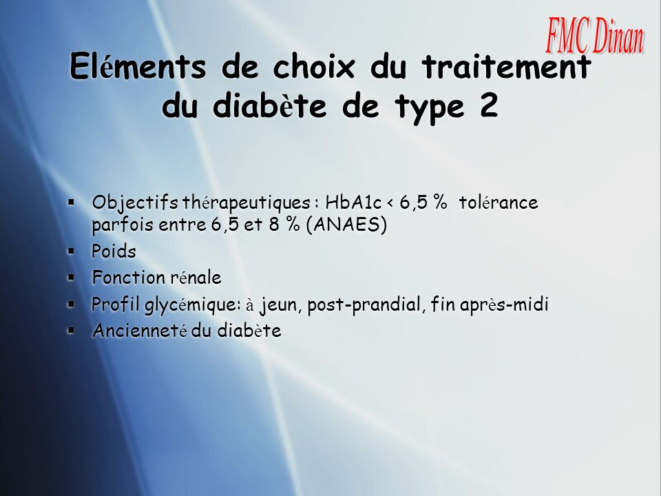 El é ments de choix du traitement du diab è te de type 2 Objectifs th é rapeutiques : HbA1c < 6,5 % tol é rance parfois entre 6,5 et 8 % (ANAES) Poids