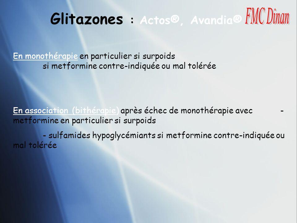 Glitazones : Actos®, Avandia® En monothérapie en particulier si surpoids si metformine contre-indiquée ou mal tolérée En association (bithérapie) aprè