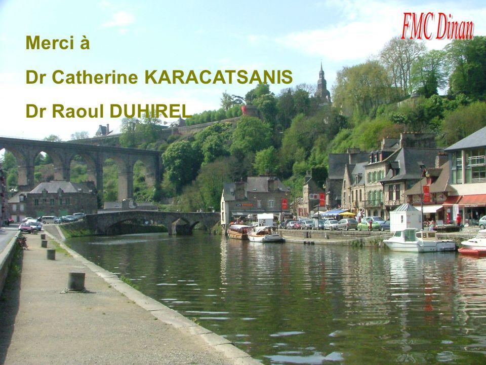Merçi à Dr Catherine KARACATSANIS Dr Raoul DUHIREL Merci à Dr Catherine KARACATSANIS Dr Raoul DUHIREL