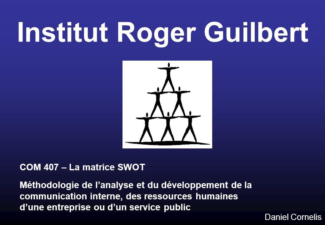 Institut Roger Guilbert COM 407 – La matrice SWOT Méthodologie de lanalyse et du développement de la communication interne, des ressources humaines du