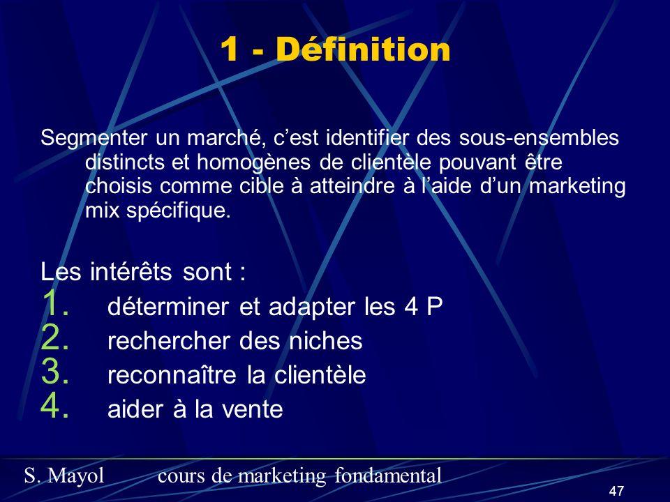 S. Mayolcours de marketing fondamental 47 1 - Définition Segmenter un marché, cest identifier des sous-ensembles distincts et homogènes de clientèle p