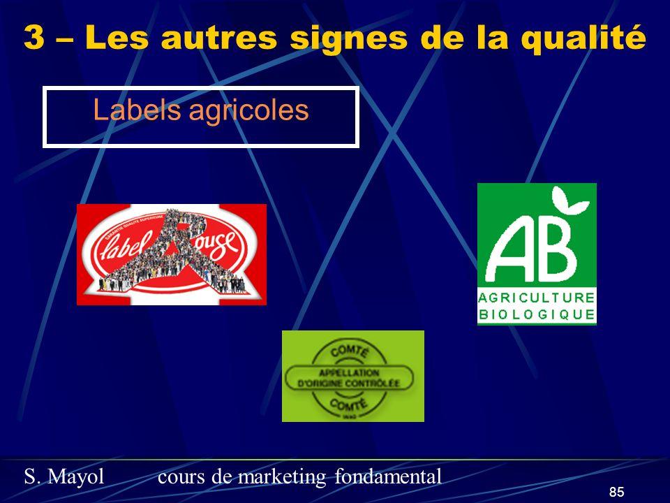 S. Mayolcours de marketing fondamental 85 Labels agricoles 3 – Les autres signes de la qualité