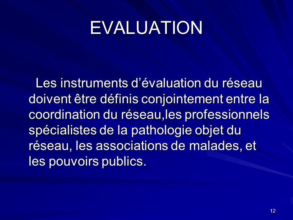 12 EVALUATION Les instruments dévaluation du réseau doivent être définis conjointement entre la coordination du réseau,les professionnels spécialistes