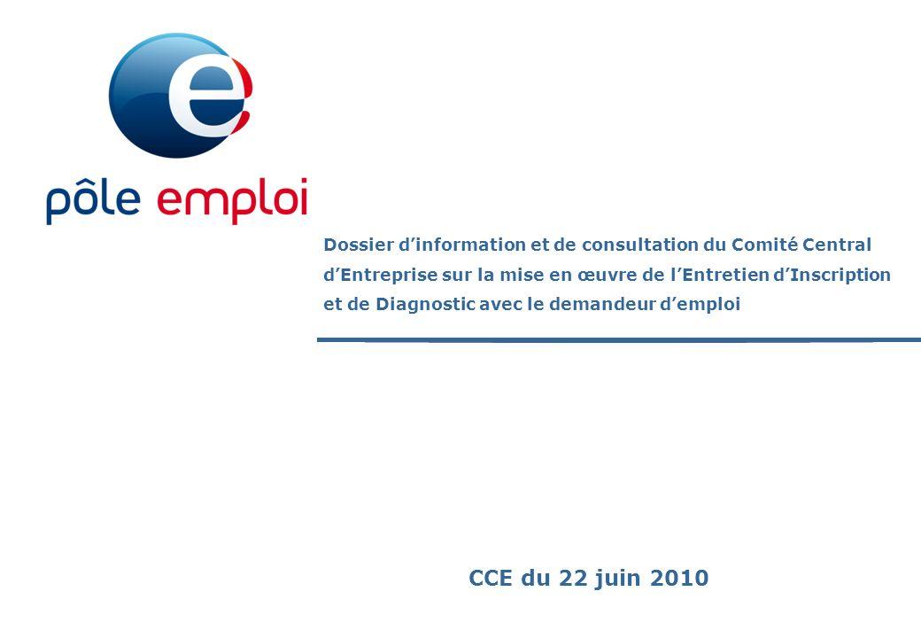 Proposition Gouvernance DPP Dossier dinformation et de consultation du Comité Central dEntreprise sur la mise en œuvre de lEntretien dInscription et de Diagnostic avec le demandeur demploi CCE du 22 juin 2010