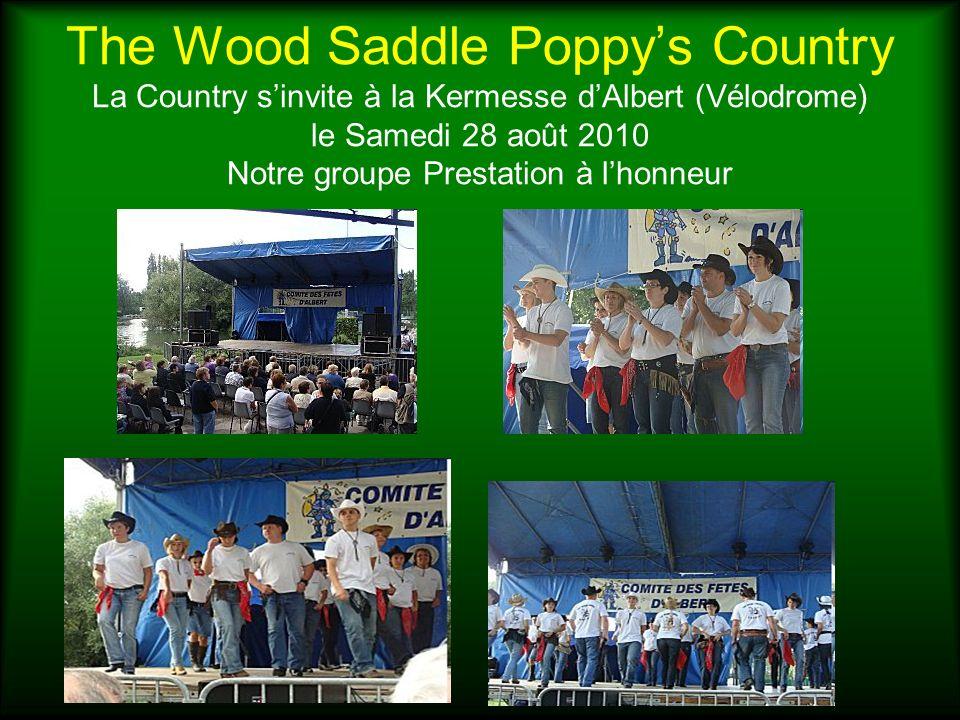 The Wood Saddle Poppys Country La Country sinvite à la Kermesse dAlbert (Vélodrome) le Samedi 28 août 2010 Notre groupe Prestation à lhonneur