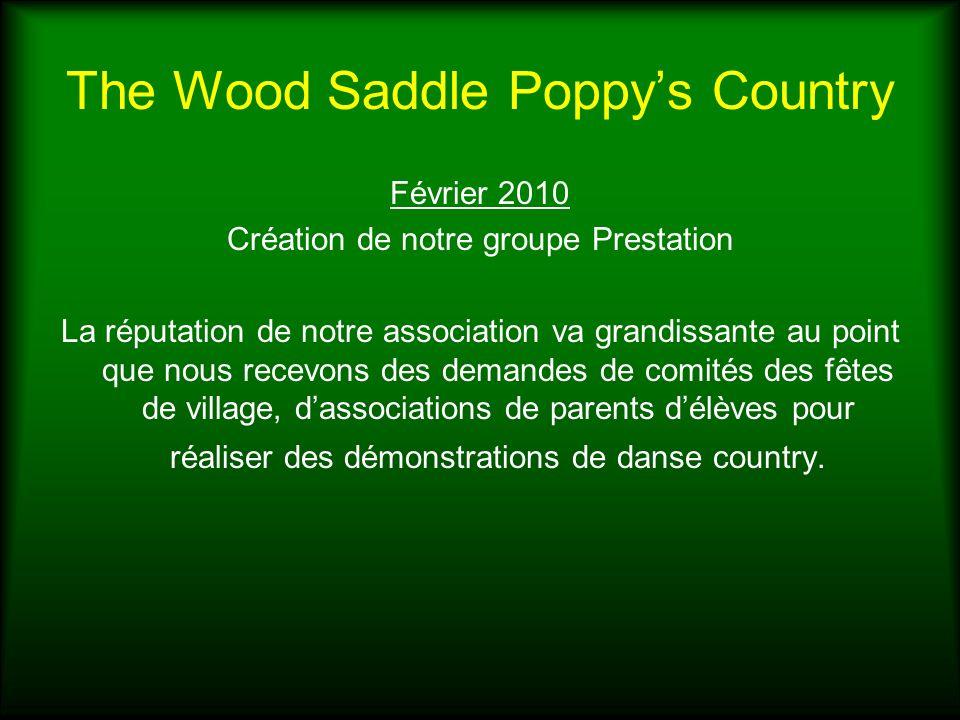 The Wood Saddle Poppys Country Février 2010 Création de notre groupe Prestation La réputation de notre association va grandissante au point que nous r